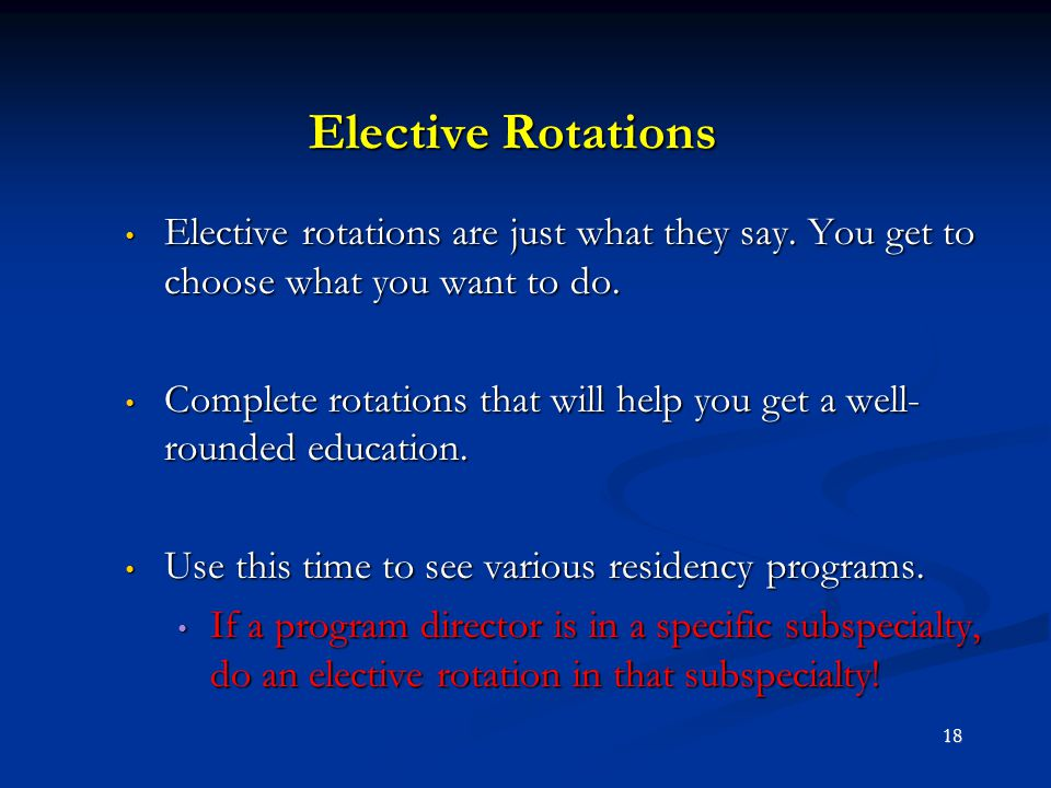 Elective Rotations Elective rotations are just what they say. You get to choose what you want to do.