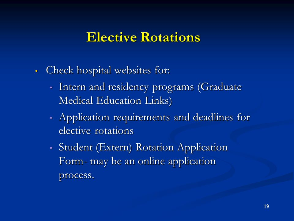 Elective Rotations Check hospital websites for: