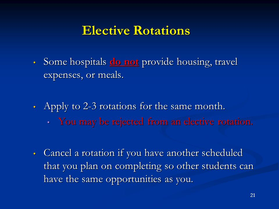 Elective Rotations Some hospitals do not provide housing, travel expenses, or meals. Apply to 2-3 rotations for the same month.