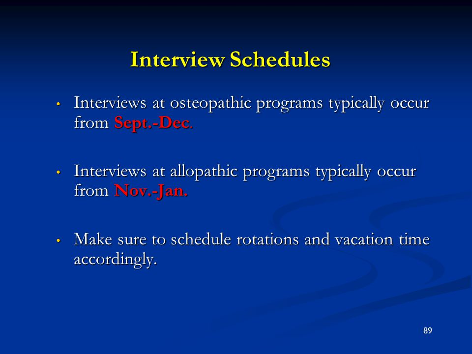 Interview Schedules Interviews at osteopathic programs typically occur from Sept.-Dec.