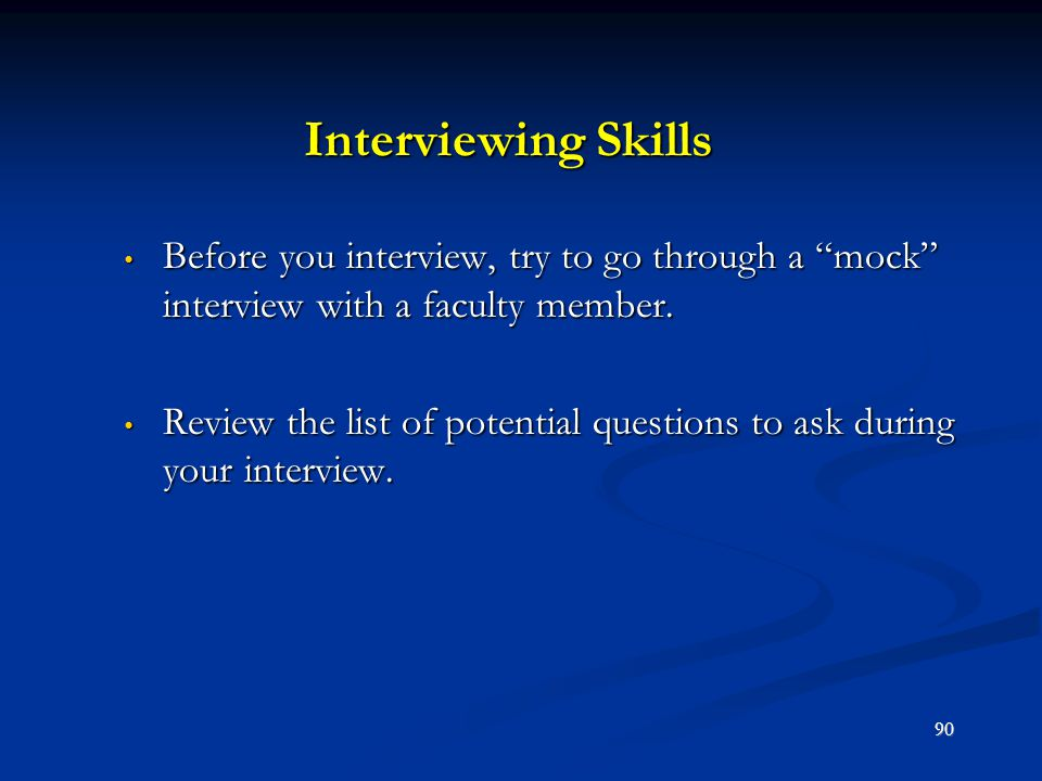 Interviewing Skills Before you interview, try to go through a mock interview with a faculty member.