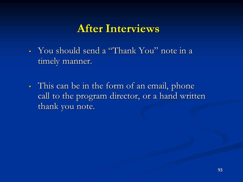 After Interviews You should send a Thank You note in a timely manner.