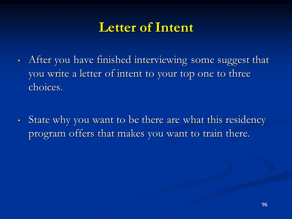 Letter of Intent After you have finished interviewing some suggest that you write a letter of intent to your top one to three choices.