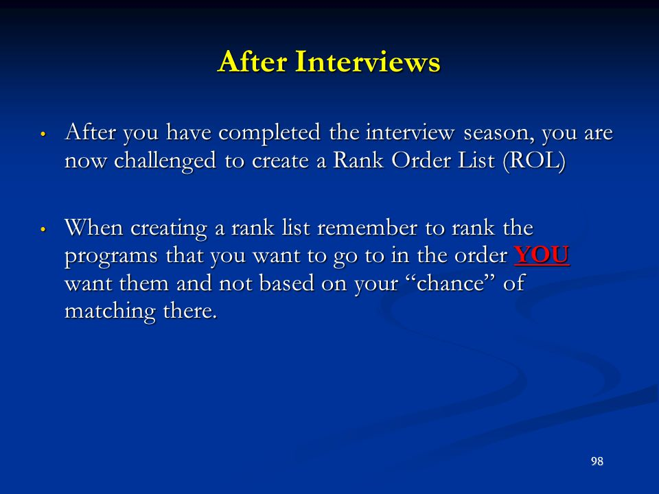 After Interviews After you have completed the interview season, you are now challenged to create a Rank Order List (ROL)