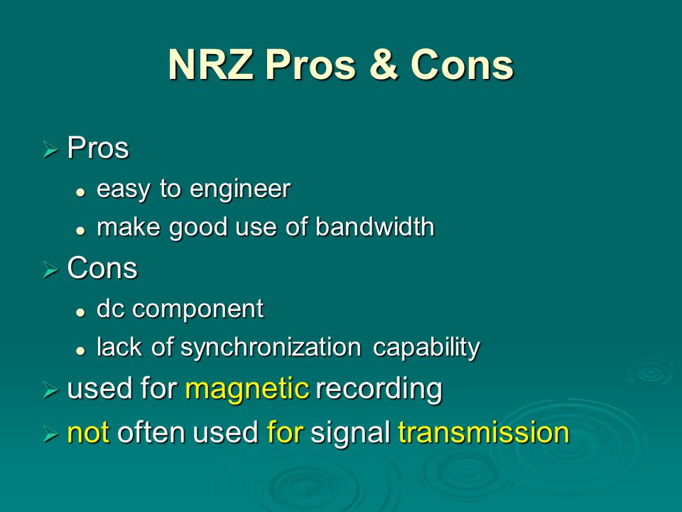 NRZ Pros & Cons Pros Cons used for magnetic recording