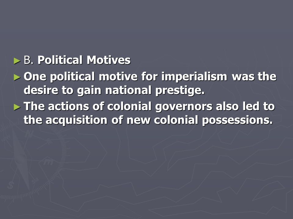 B. Political Motives One political motive for imperialism was the desire to gain national prestige.