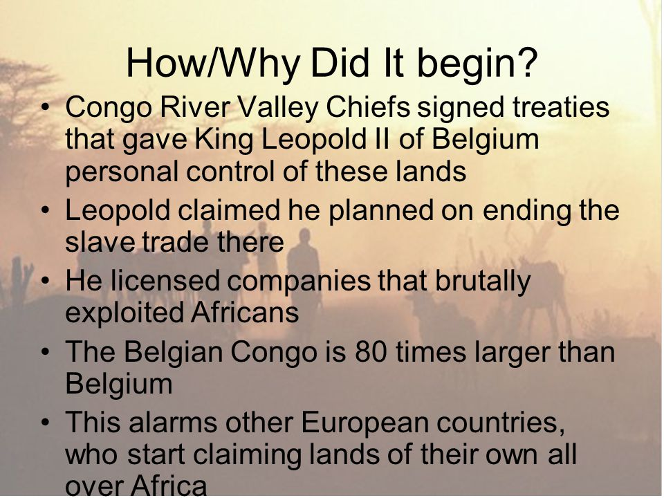 How/Why Did It begin Congo River Valley Chiefs signed treaties that gave King Leopold II of Belgium personal control of these lands.