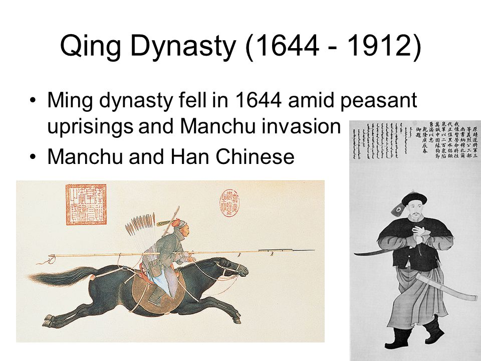 Qing Dynasty (1644 - 1912) Ming dynasty fell in 1644 amid peasant uprisings and Manchu invasion.