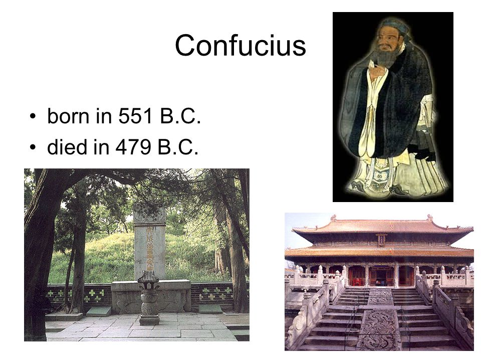 Confucius born in 551 B.C. died in 479 B.C.
