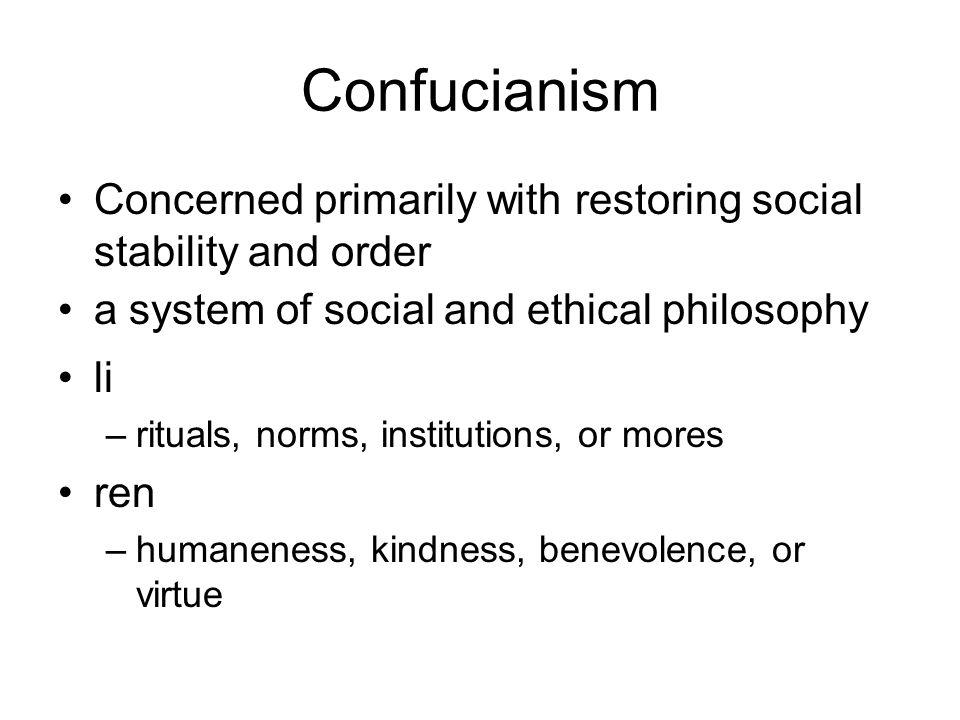 Confucianism Concerned primarily with restoring social stability and order. a system of social and ethical philosophy.