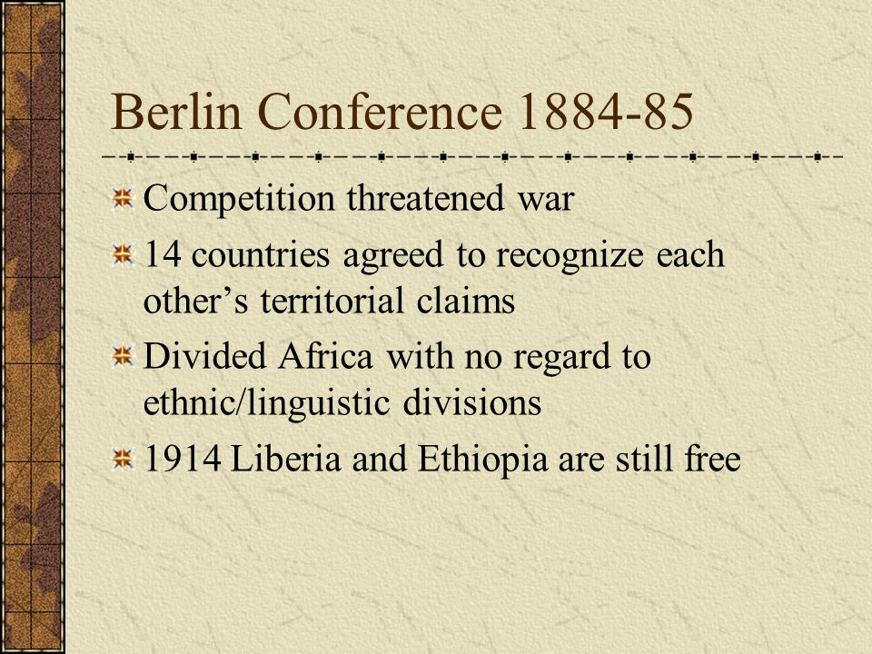 Berlin Conference 1884-85 Competition threatened war