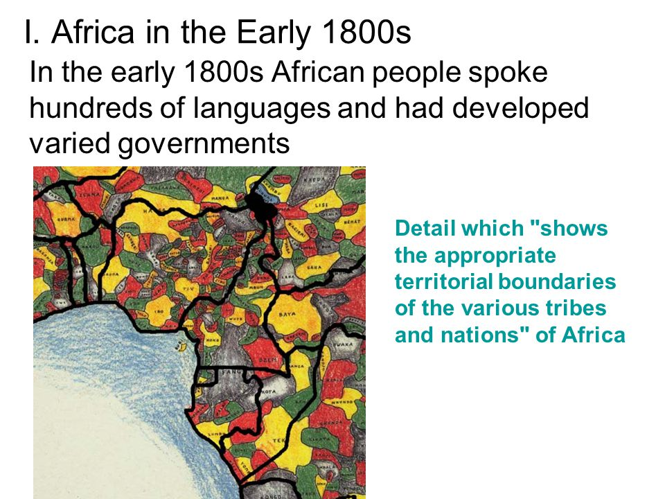 I. Africa in the Early 1800s In the early 1800s African people spoke hundreds of languages and had developed varied governments.