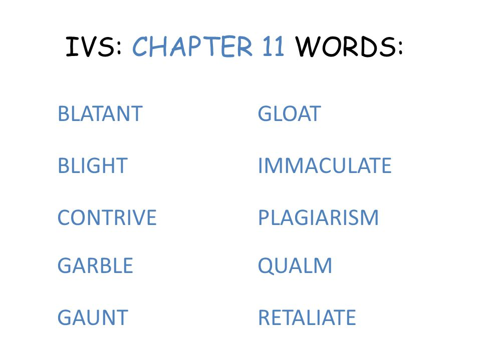 IVS: CHAPTER 11 WORDS: BLATANT GLOAT BLIGHT IMMACULATE CONTRIVE