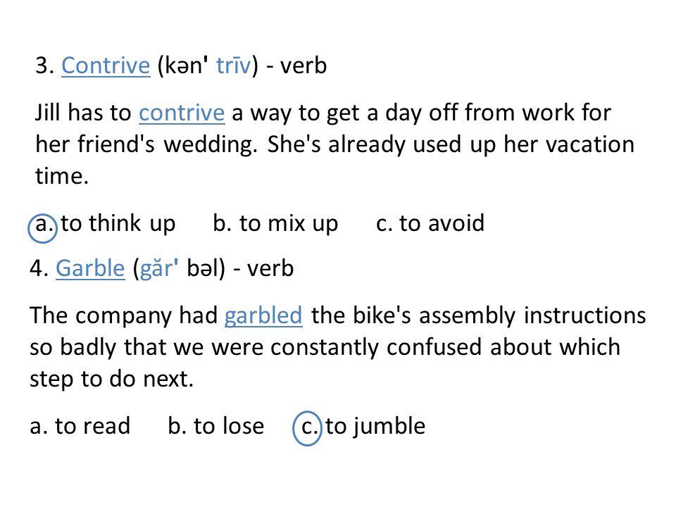 3. Contrive (kən trīv) - verb