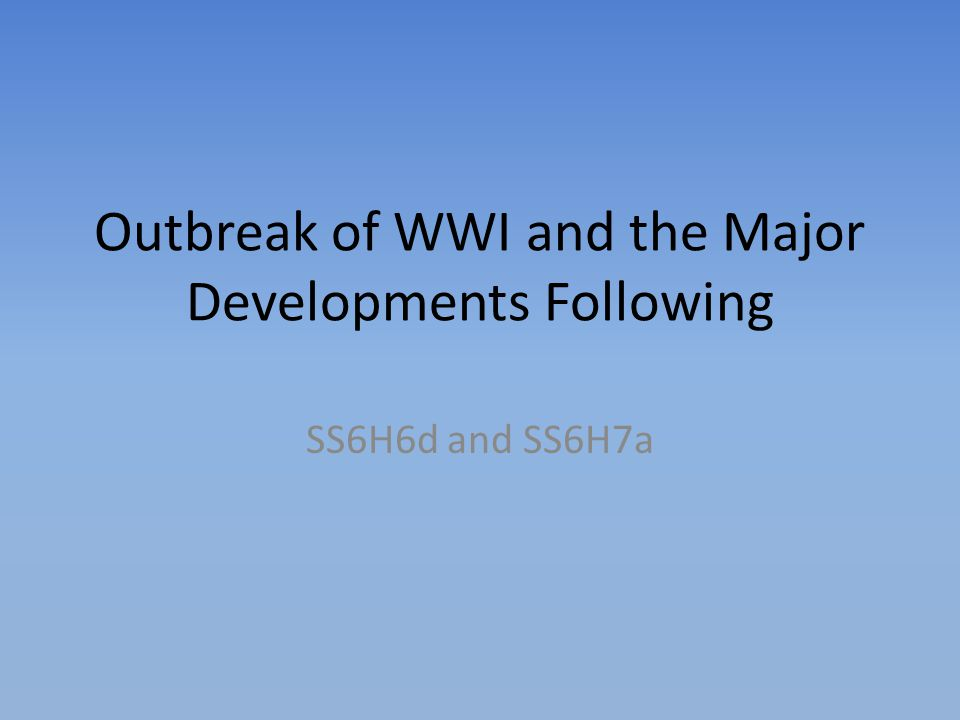 Outbreak of WWI and the Major Developments Following