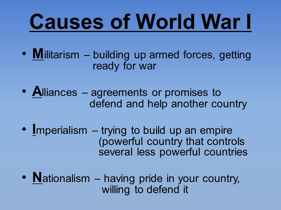 Causes of World War I Militarism – building up armed forces, getting ready for war.