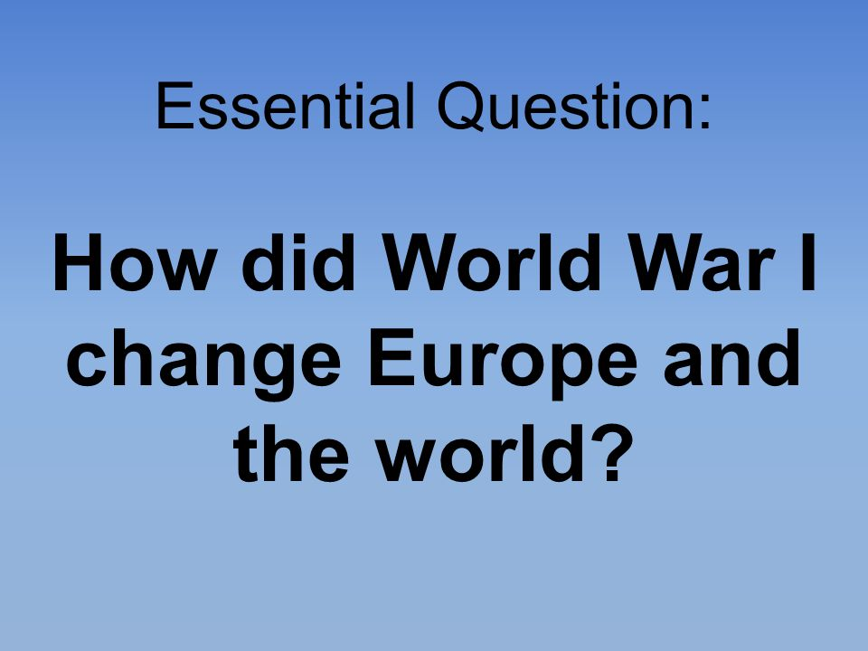 Essential Question: How did World War I change Europe and the world
