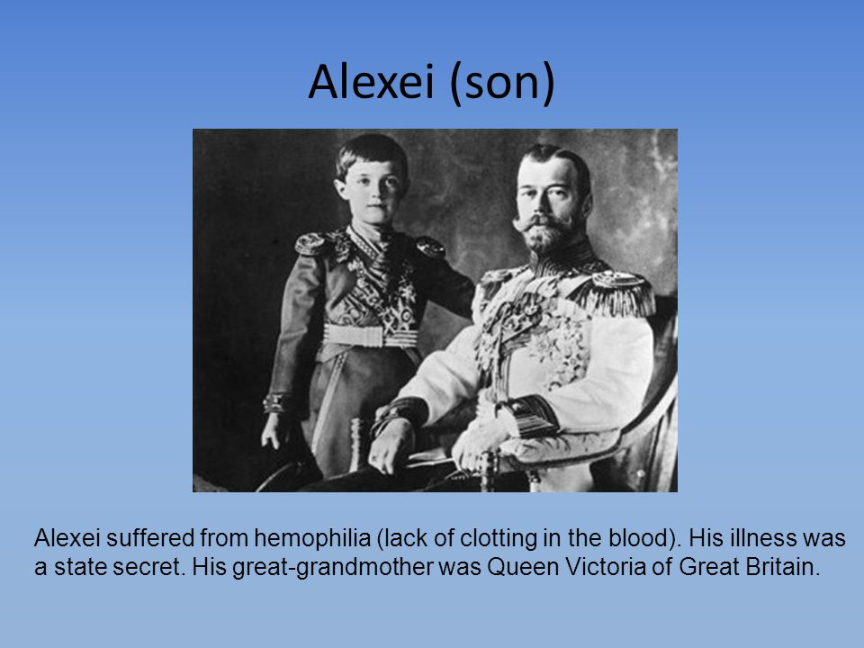 Alexei (son) Alexei suffered from hemophilia (lack of clotting in the blood). His illness was.