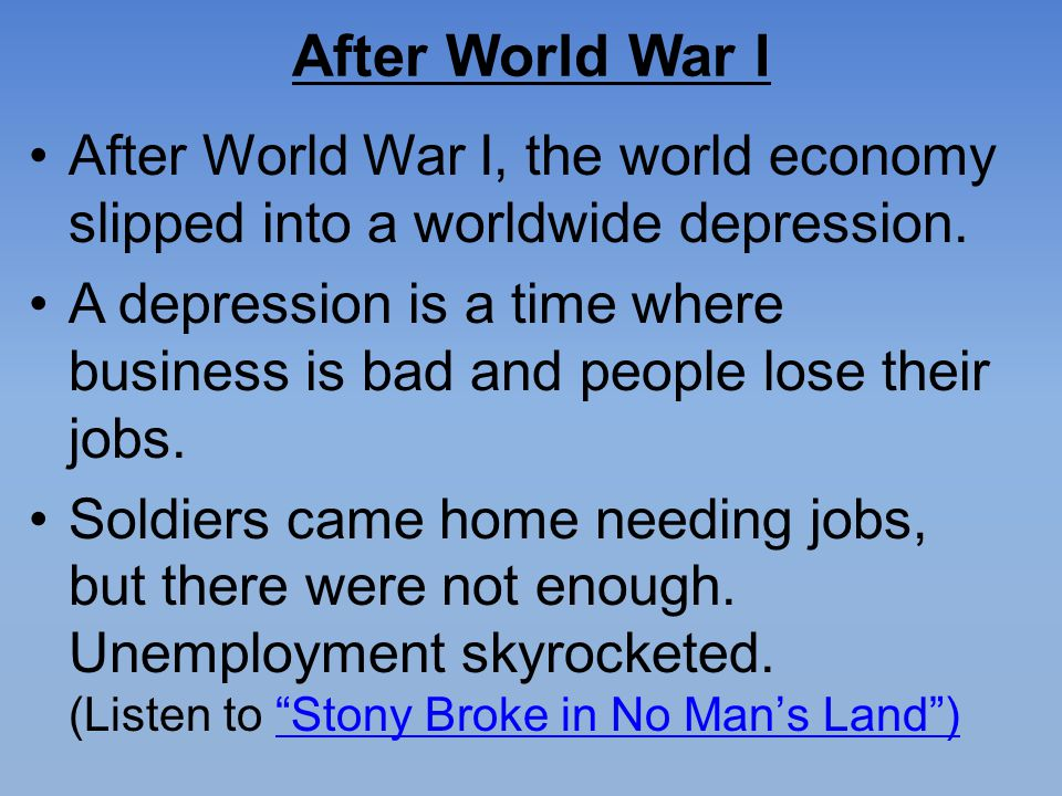 After World War I After World War I, the world economy slipped into a worldwide depression.