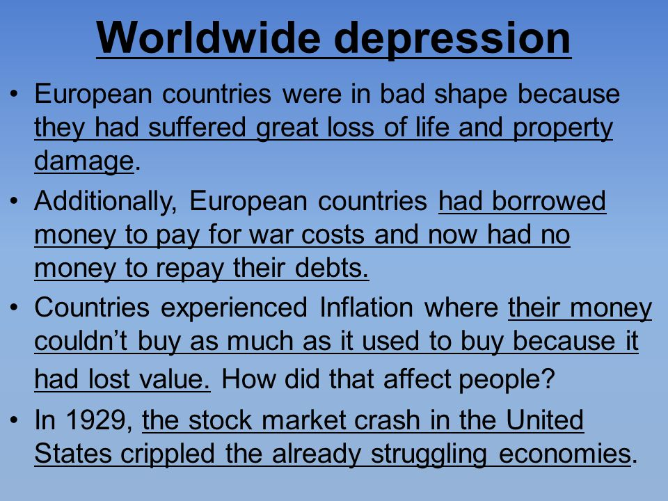 Worldwide depression European countries were in bad shape because they had suffered great loss of life and property damage.