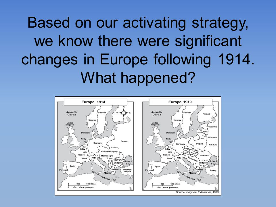 Based on our activating strategy, we know there were significant changes in Europe following 1914.