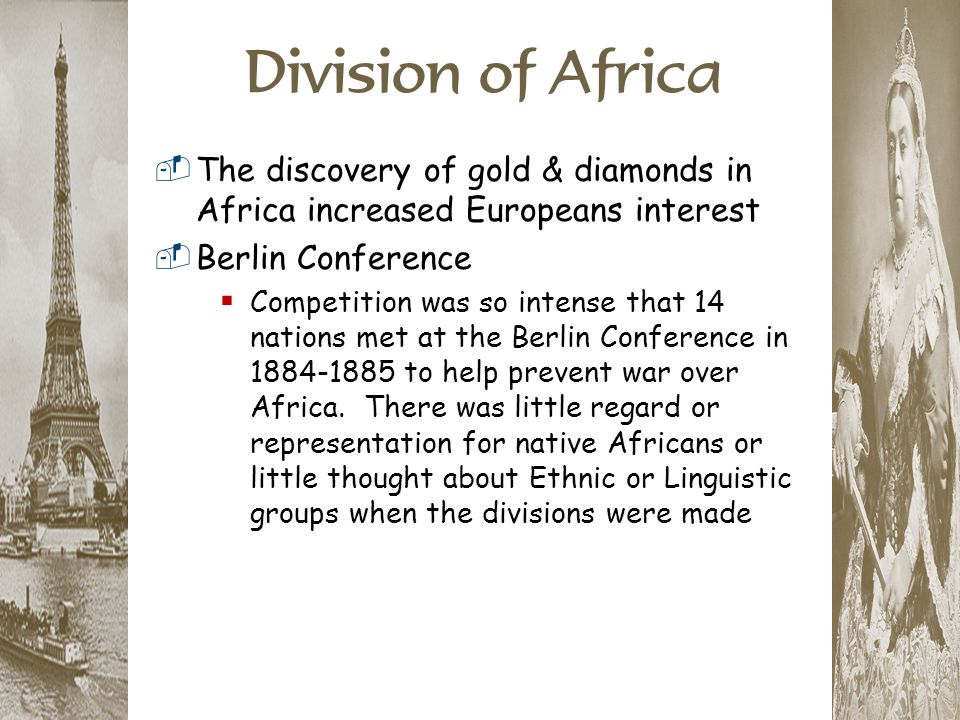 Division of Africa The discovery of gold & diamonds in Africa increased Europeans interest. Berlin Conference.