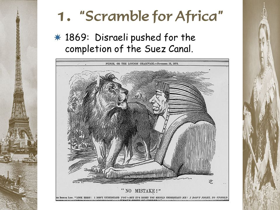 1. Scramble for Africa 1869: Disraeli pushed for the completion of the Suez Canal.