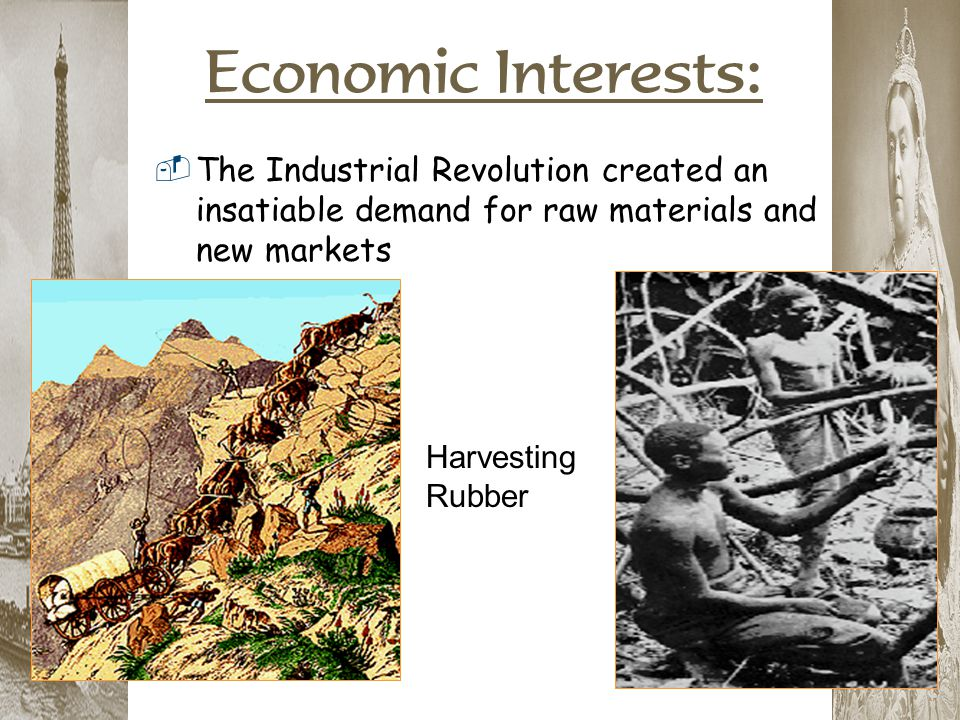 Economic Interests: The Industrial Revolution created an insatiable demand for raw materials and new markets.