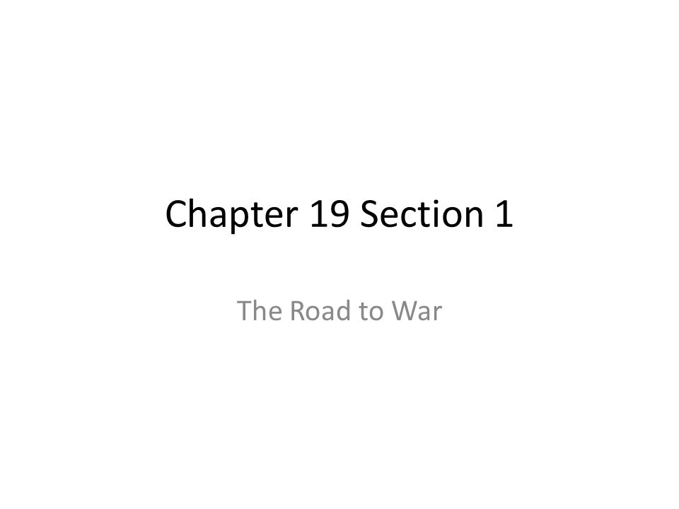 Chapter 19 Section 1 The Road to War