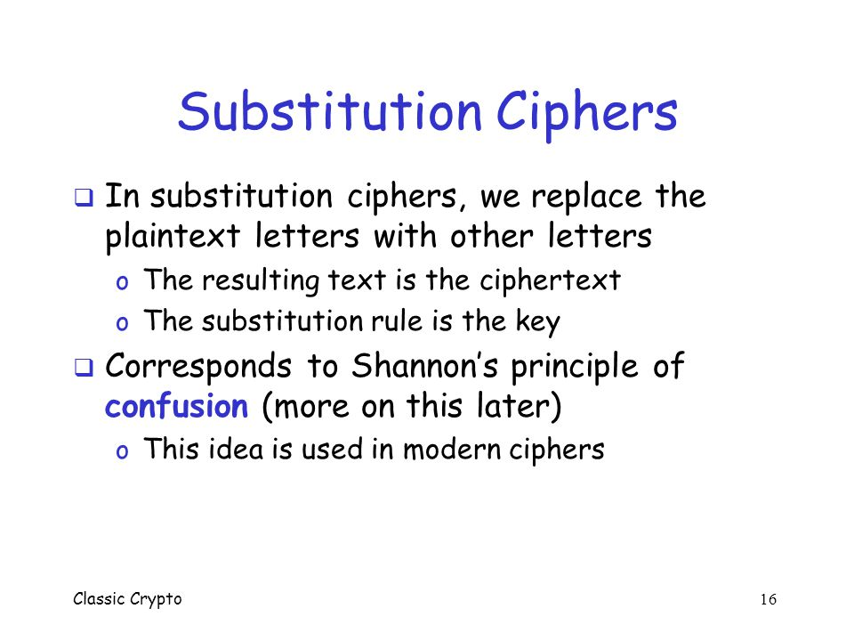 Substitution Ciphers In substitution ciphers, we replace the plaintext letters with other letters. The resulting text is the ciphertext.