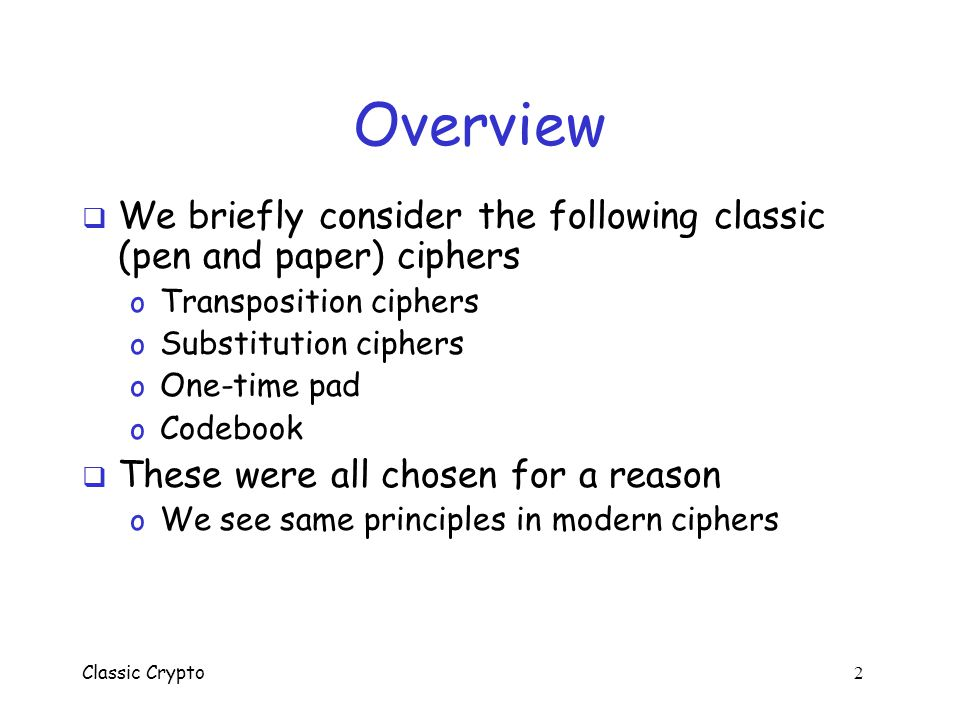 Overview We briefly consider the following classic (pen and paper) ciphers. Transposition ciphers.