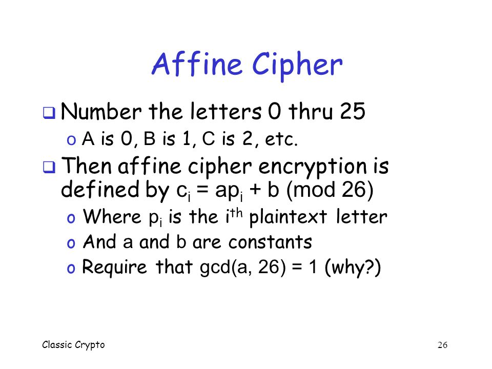 Affine Cipher Number the letters 0 thru 25