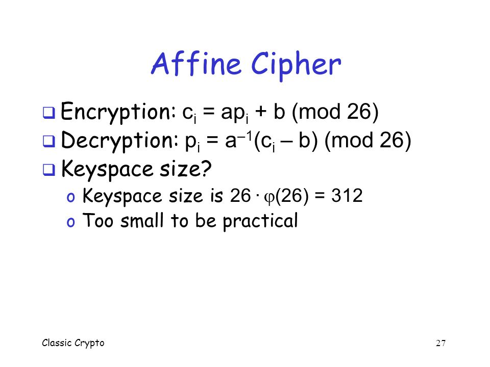 Affine Cipher Encryption: ci = api + b (mod 26)