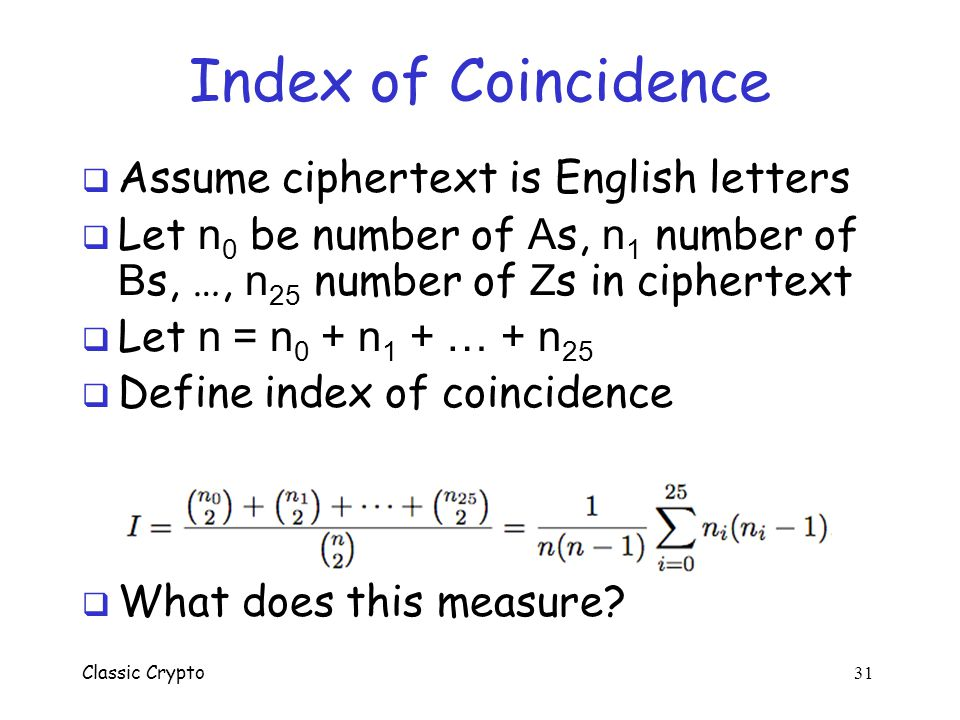 Index of Coincidence Assume ciphertext is English letters