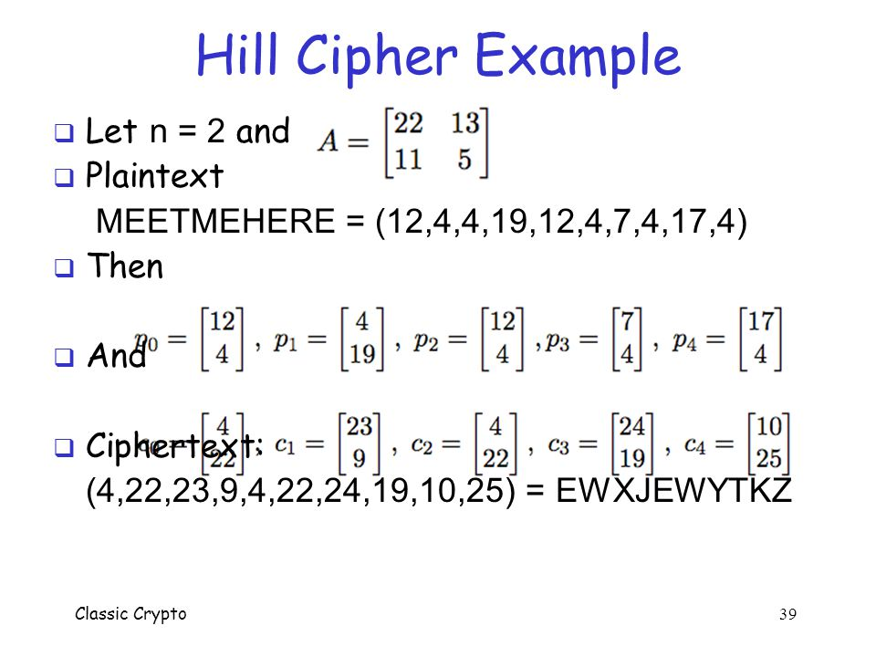 Hill Cipher Example Let n = 2 and Plaintext