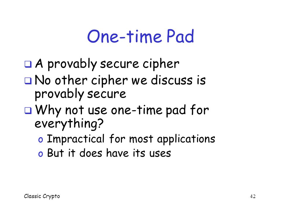 One-time Pad A provably secure cipher