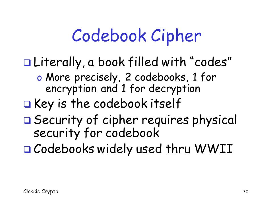 Codebook Cipher Literally, a book filled with codes