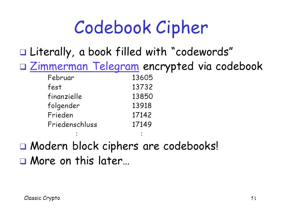 Codebook Cipher Literally, a book filled with codewords