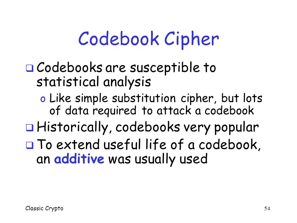 Codebook Cipher Codebooks are susceptible to statistical analysis