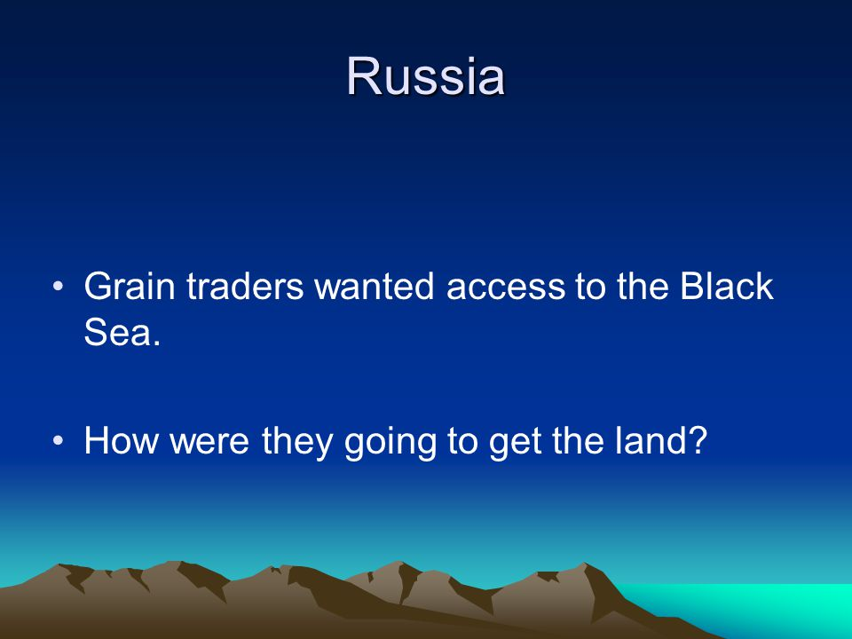 Russia Grain traders wanted access to the Black Sea.