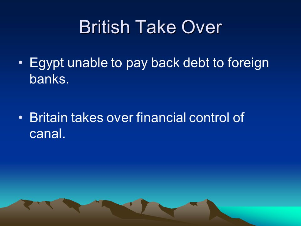 British Take Over Egypt unable to pay back debt to foreign banks.