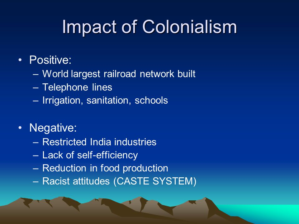 Impact of Colonialism Positive: Negative: