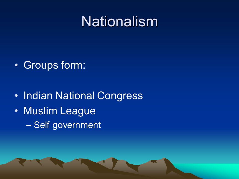 Nationalism Groups form: Indian National Congress Muslim League