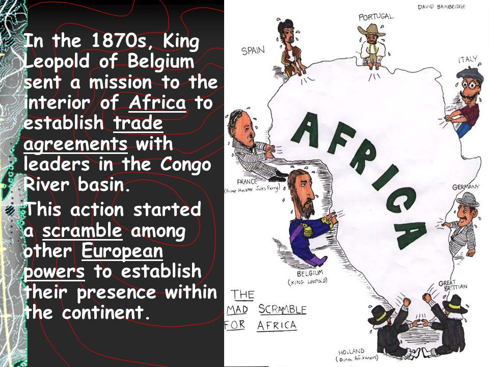 In the 1870s, King Leopold of Belgium sent a mission to the interior of Africa to establish trade agreements with leaders in the Congo River basin.