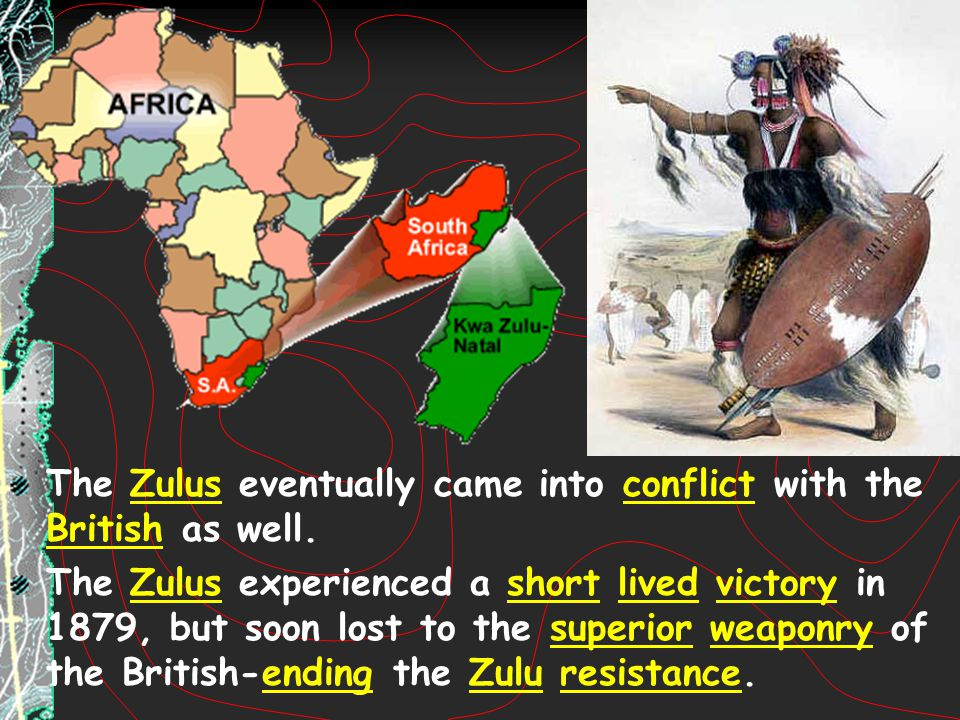 The Zulus eventually came into conflict with the British as well.