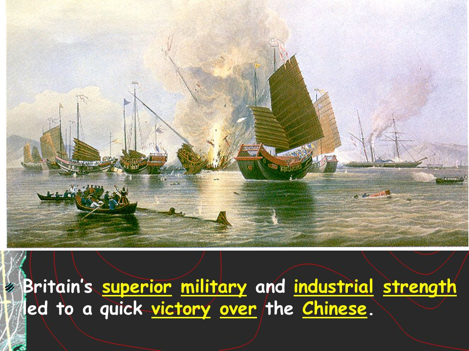 Britain's superior military and industrial strength led to a quick victory over the Chinese.