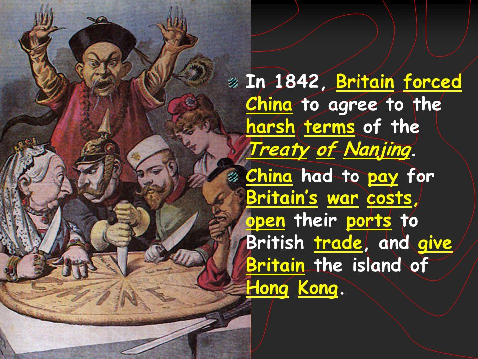 In 1842, Britain forced China to agree to the harsh terms of the Treaty of Nanjing.