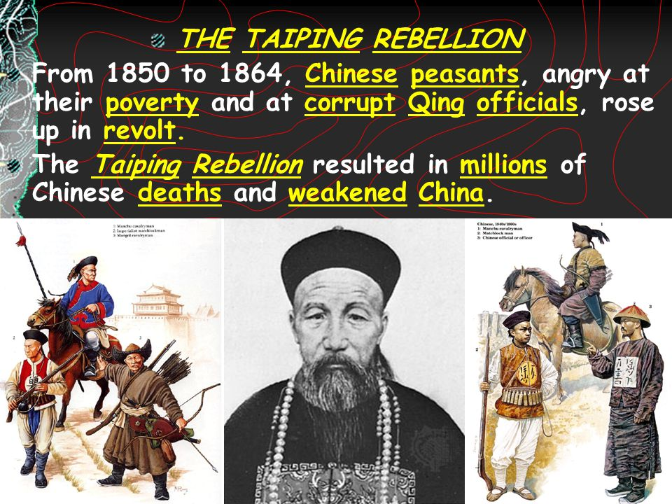 THE TAIPING REBELLION From 1850 to 1864, Chinese peasants, angry at their poverty and at corrupt Qing officials, rose up in revolt.