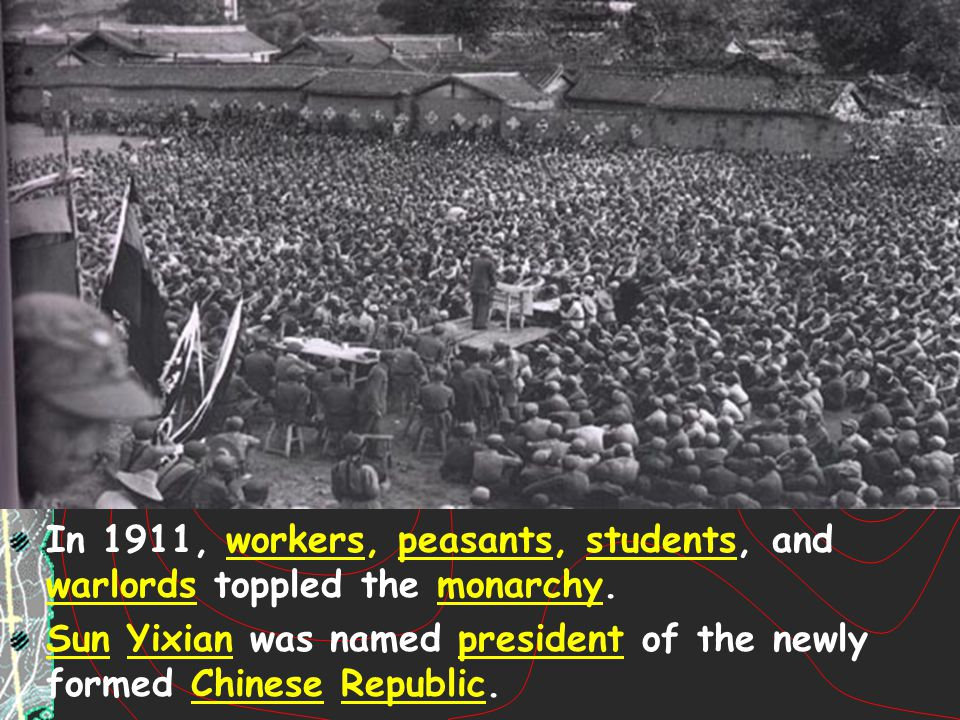 In 1911, workers, peasants, students, and warlords toppled the monarchy.
