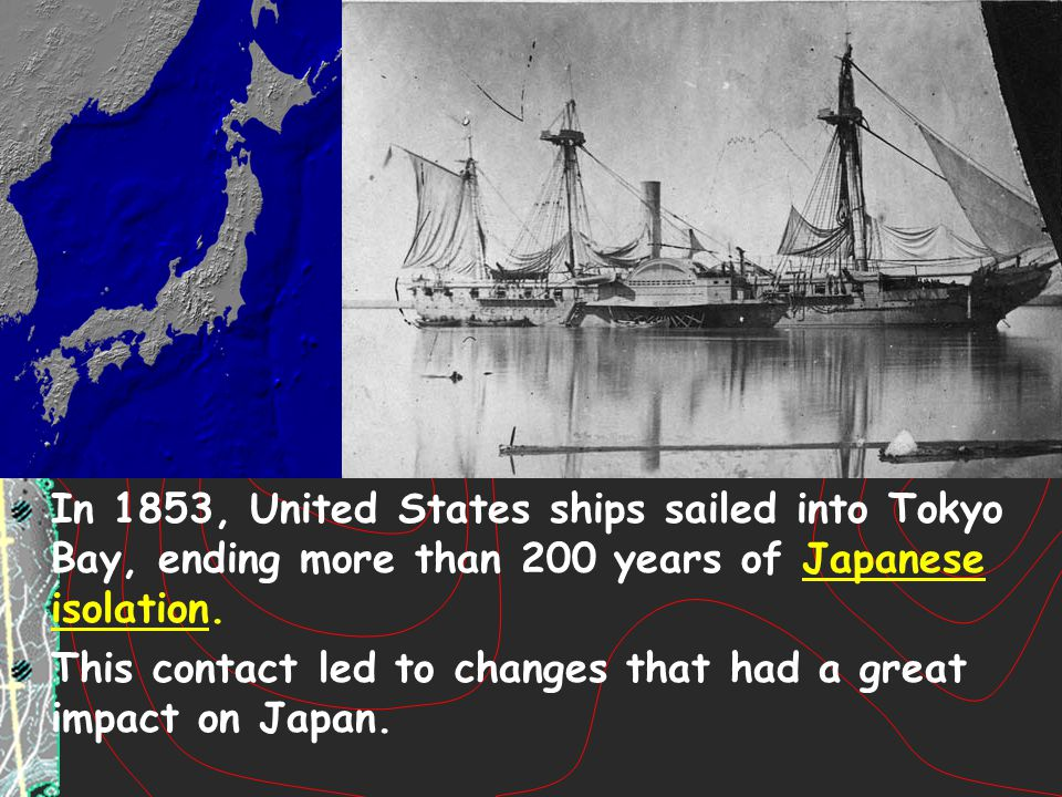 In 1853, United States ships sailed into Tokyo Bay, ending more than 200 years of Japanese isolation.